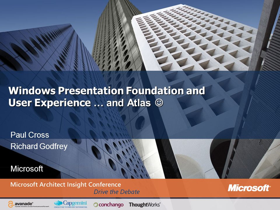 Windows Presentation Foundation and User Experience … and Atlas 