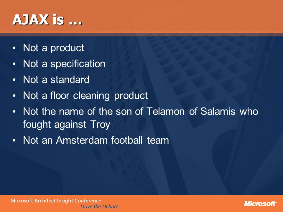 AJAX is … Not a product Not a specification Not a standard