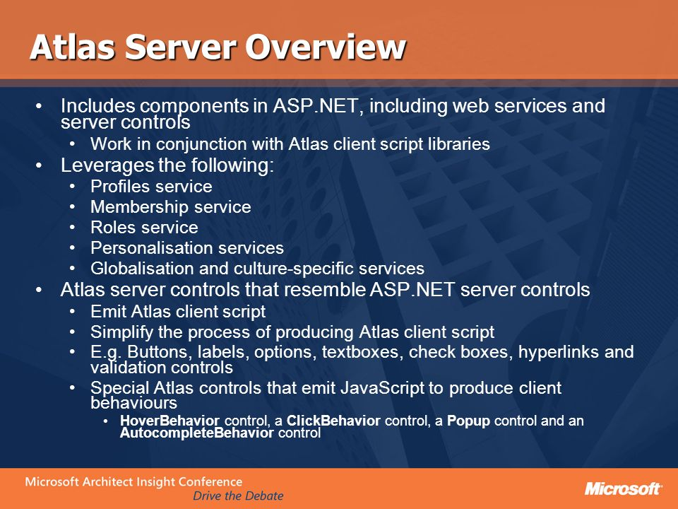 Atlas Server Overview Includes components in ASP.NET, including web services and server controls.