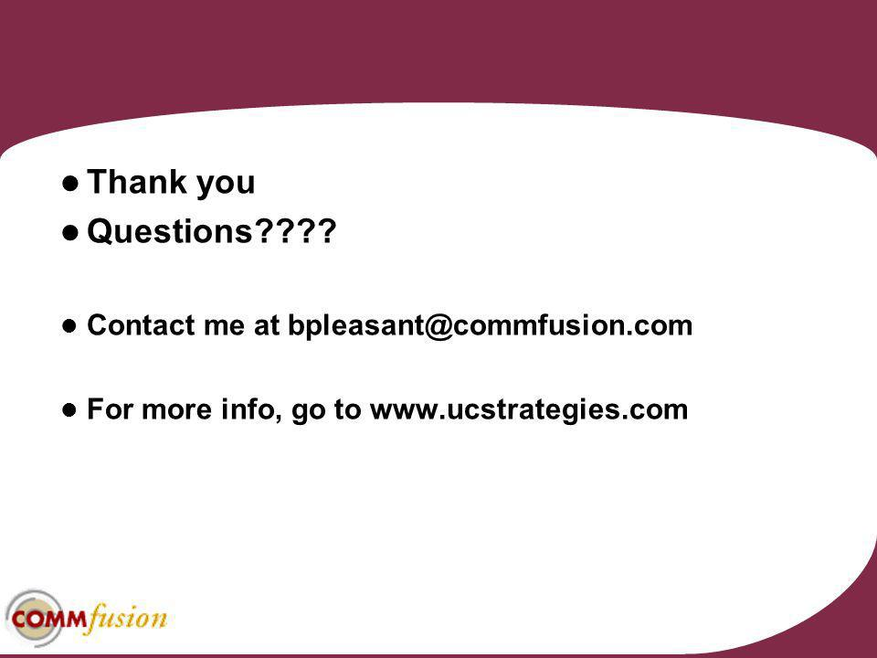 Thank you Questions Contact me at bpleasant@commfusion.com