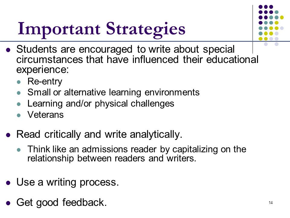 Important Strategies Students are encouraged to write about special circumstances that have influenced their educational experience: