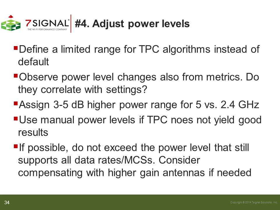 #4. Adjust power levels Define a limited range for TPC algorithms instead of default.