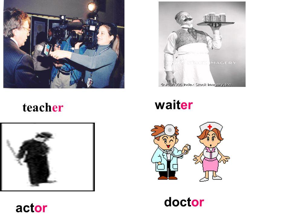 waiter teacher doctor actor