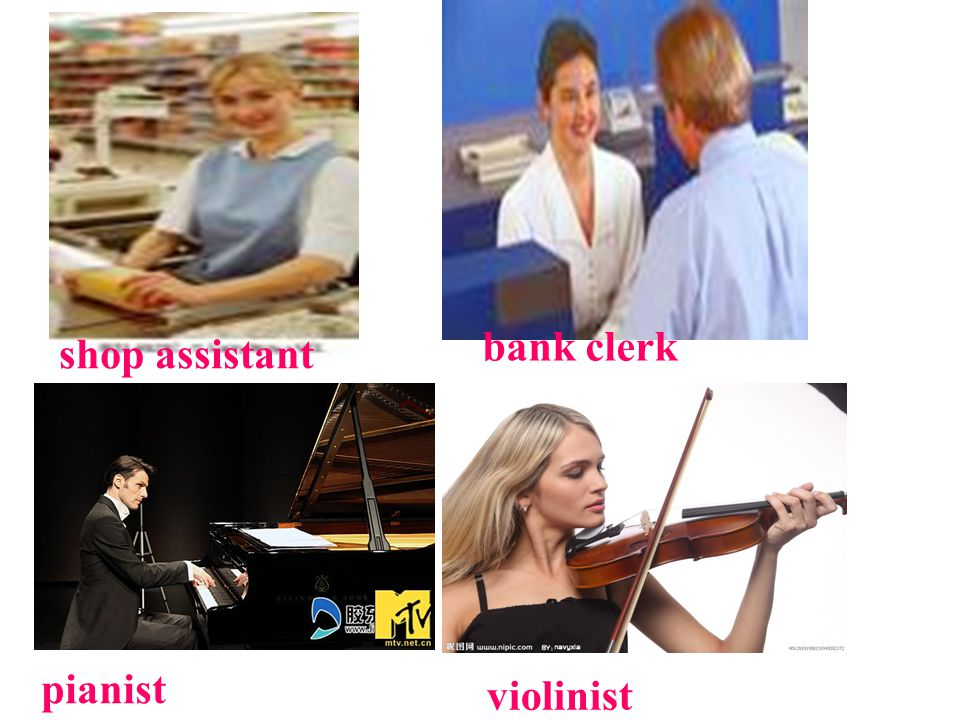 bank clerk shop assistant pianist violinist