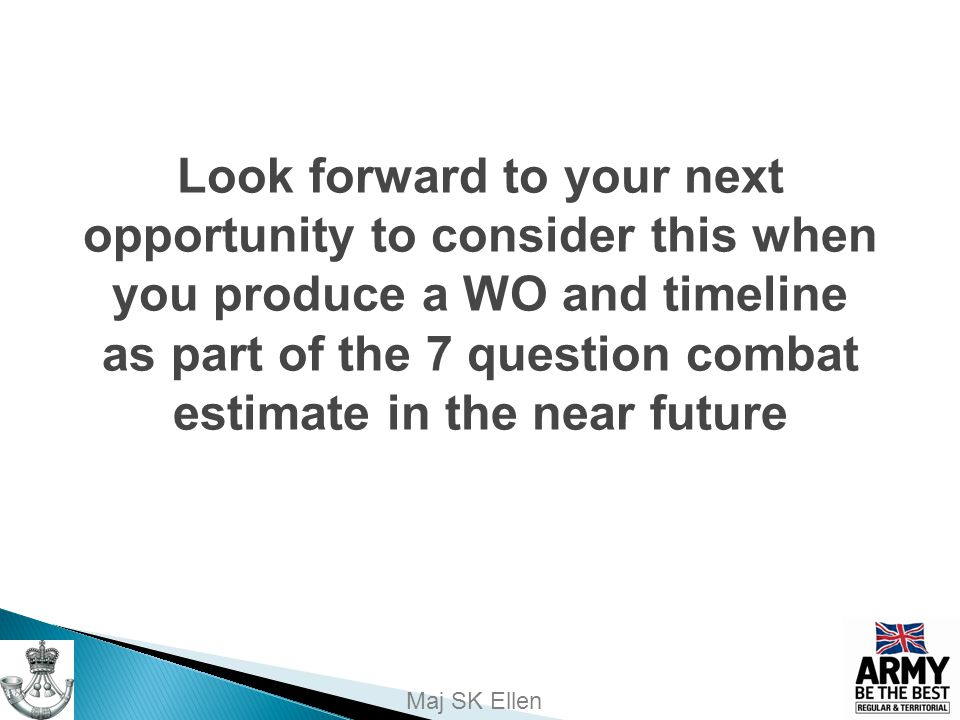 Look forward to your next opportunity to consider this when you produce a WO and timeline as part of the 7 question combat estimate in the near future