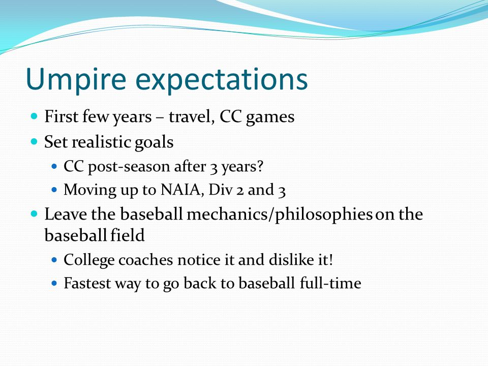 Umpire expectations First few years – travel, CC games