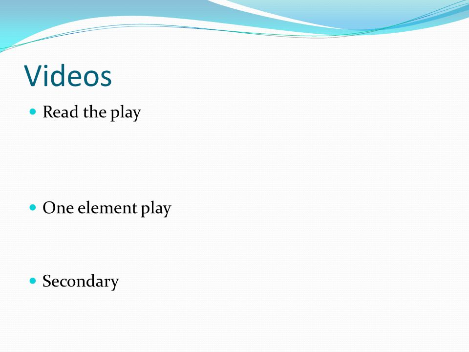 Videos Read the play One element play Secondary