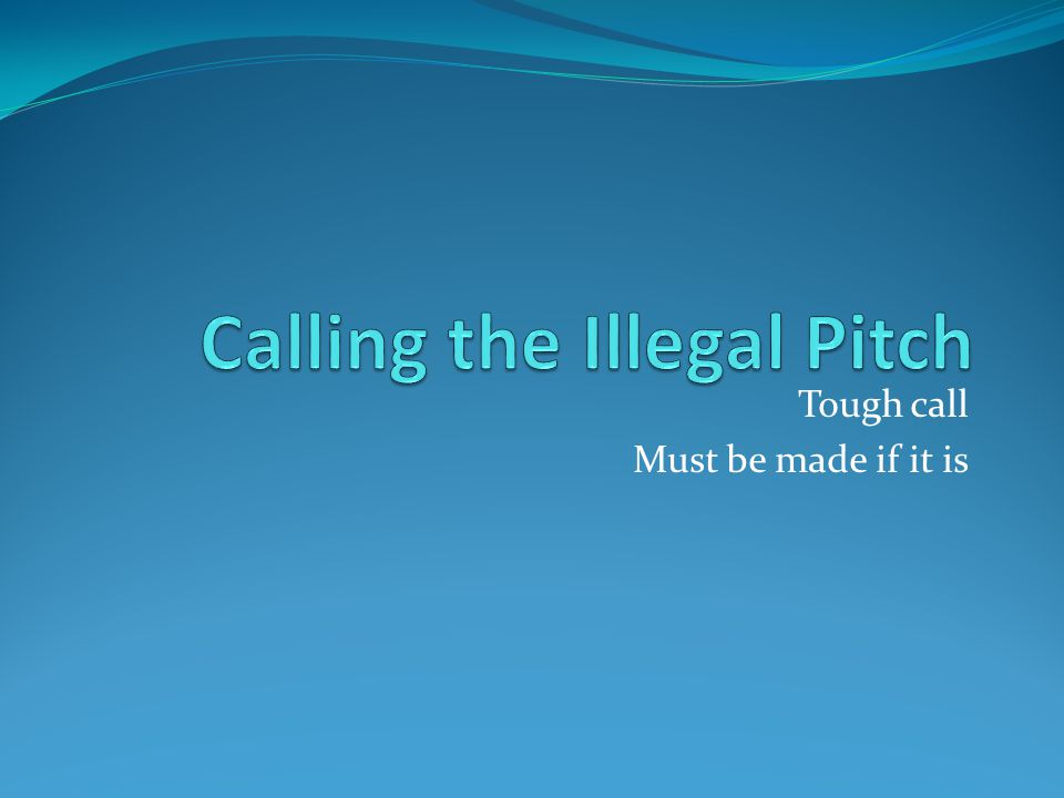 Calling the Illegal Pitch