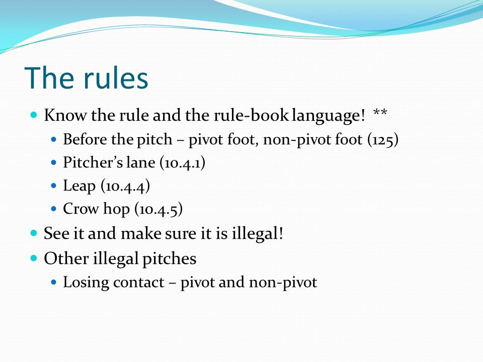 The rules Know the rule and the rule-book language! **