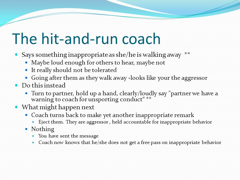 The hit-and-run coach Says something inappropriate as she/he is walking away ** Maybe loud enough for others to hear, maybe not.