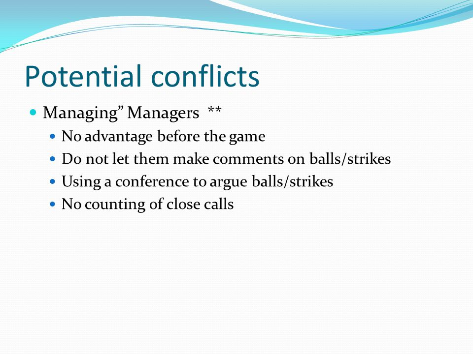 Potential conflicts Managing Managers ** No advantage before the game