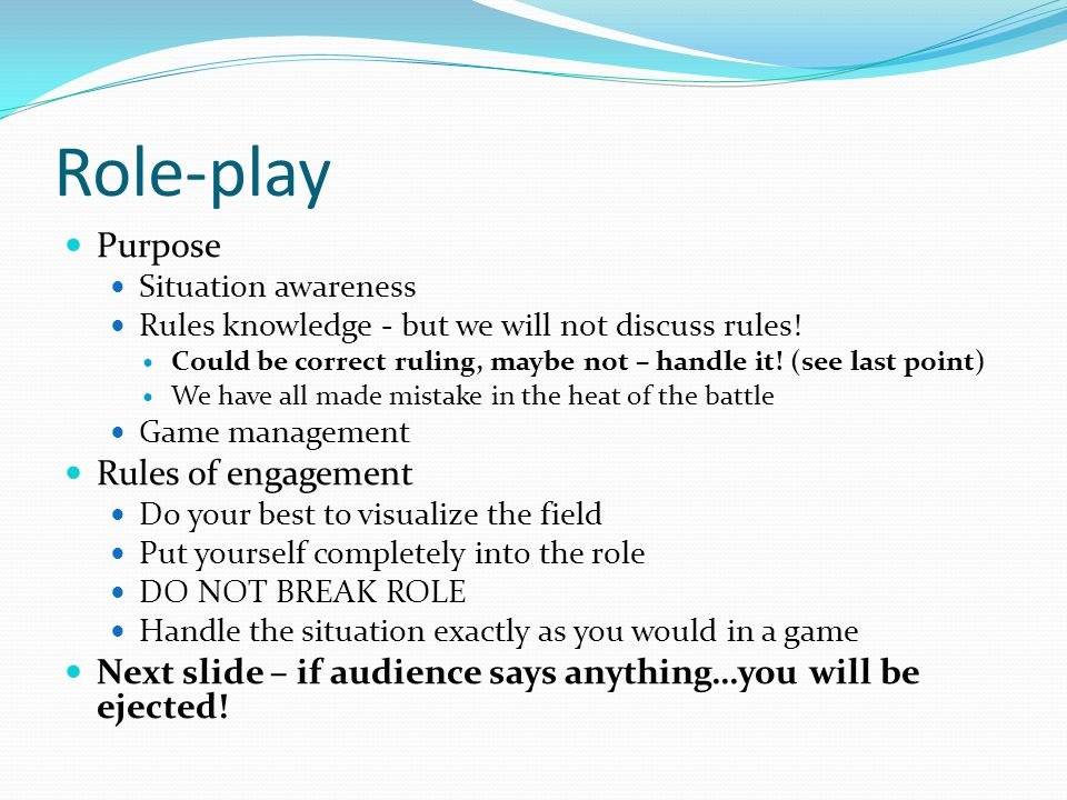 Role-play Purpose Rules of engagement