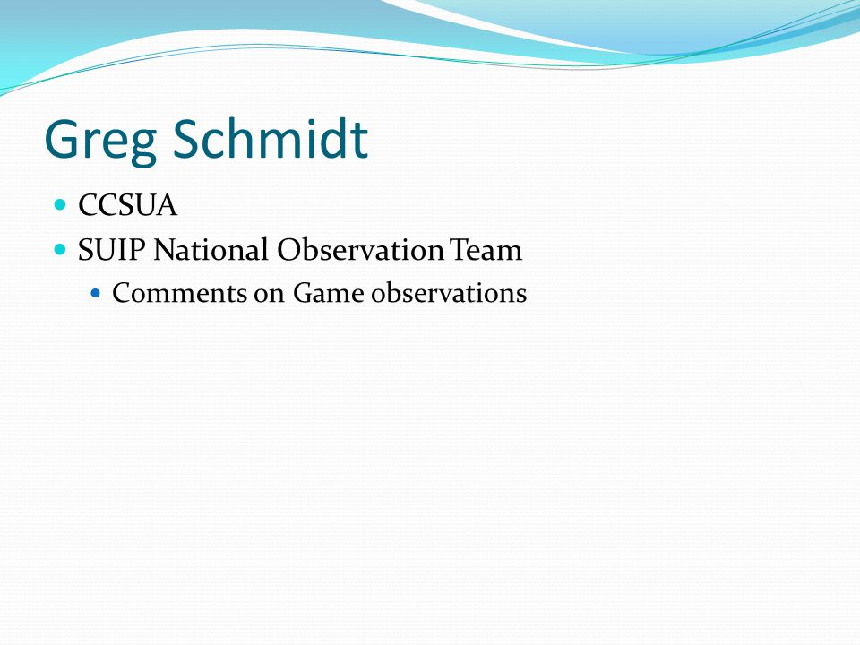 Greg Schmidt CCSUA SUIP National Observation Team