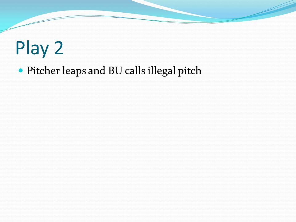 Play 2 Pitcher leaps and BU calls illegal pitch