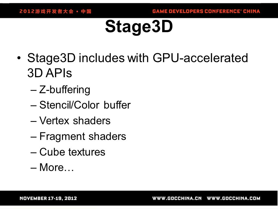 Stage3D Stage3D includes with GPU-accelerated 3D APIs Z-buffering