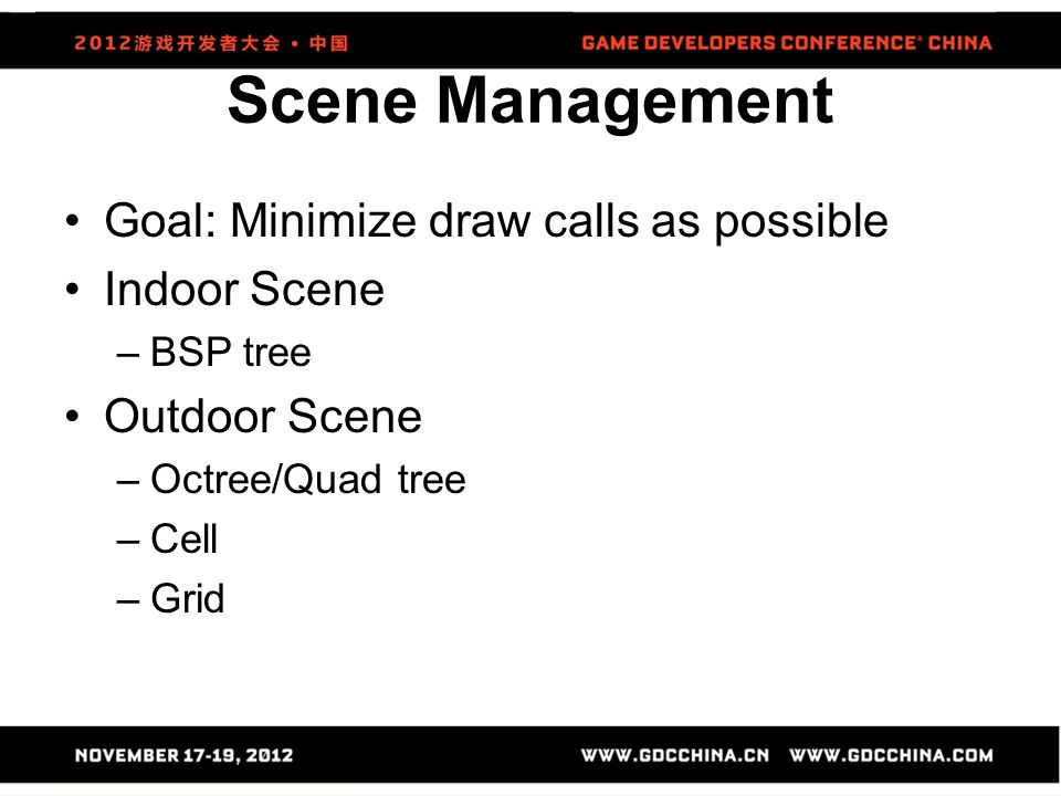 Scene Management Goal: Minimize draw calls as possible Indoor Scene