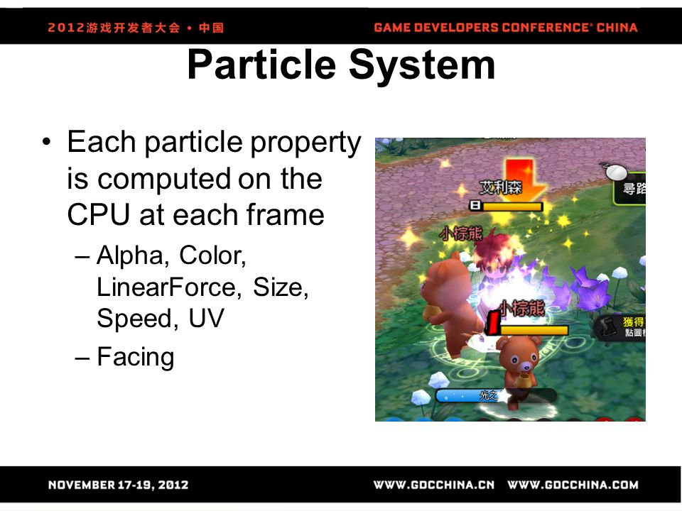 Particle System Each particle property is computed on the CPU at each frame. Alpha, Color, LinearForce, Size, Speed, UV.