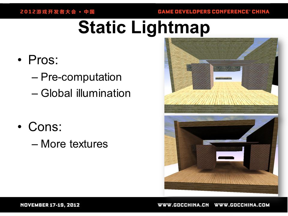 Static Lightmap Pros: Cons: Pre-computation Global illumination