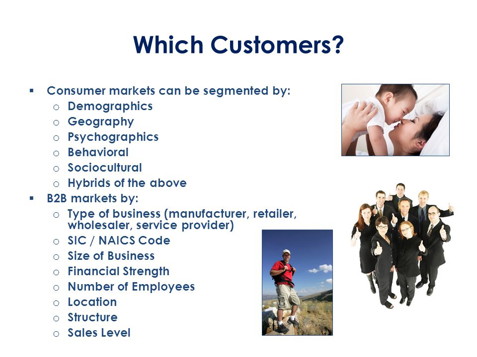 Which Customers Consumer markets can be segmented by: Demographics