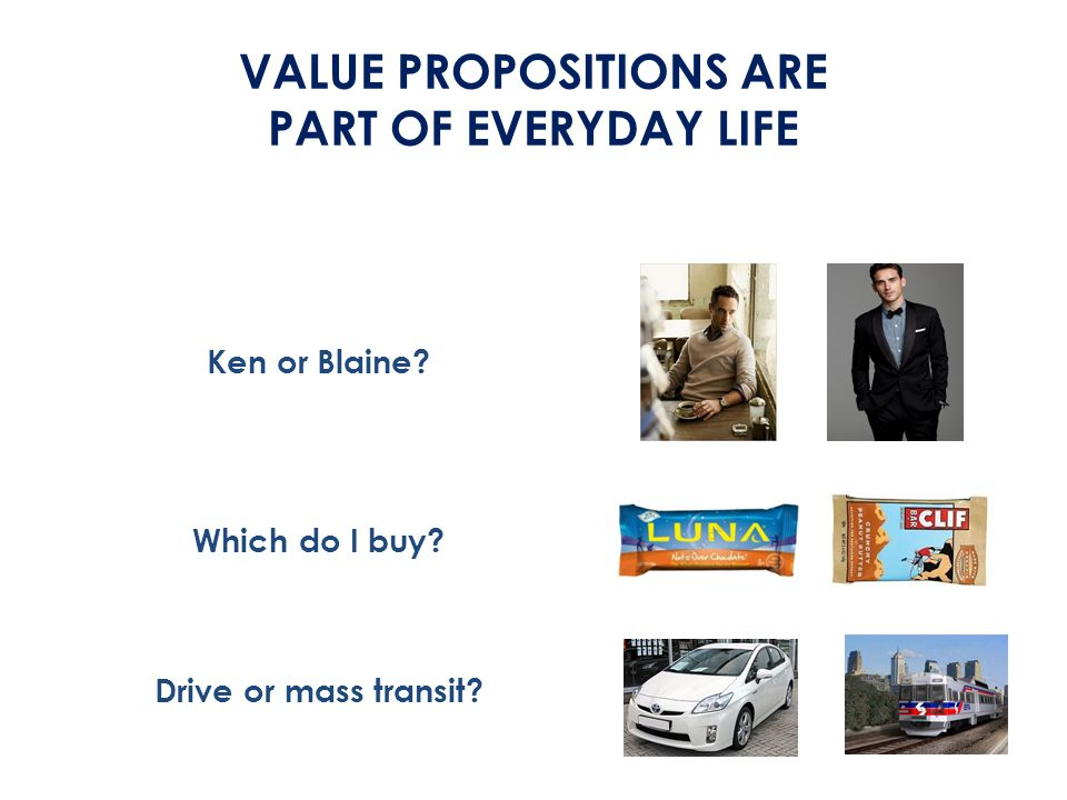 VALUE PROPOSITIONS ARE PART OF EVERYDAY LIFE