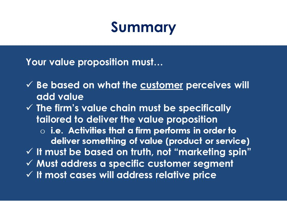 Summary Your value proposition must…