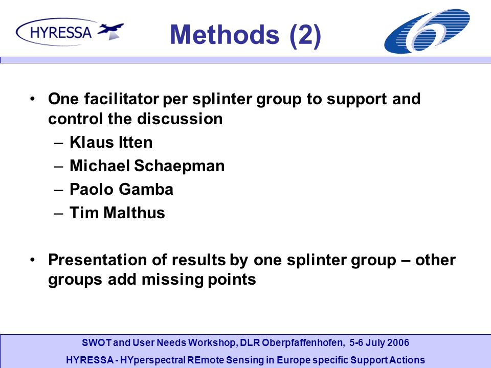 Methods (2) One facilitator per splinter group to support and control the discussion. Klaus Itten.