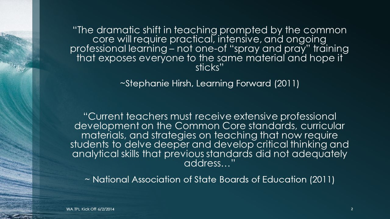 The dramatic shift in teaching prompted by the common core will require practical, intensive, and ongoing professional learning – not one-of spray and pray training that exposes everyone to the same material and hope it sticks