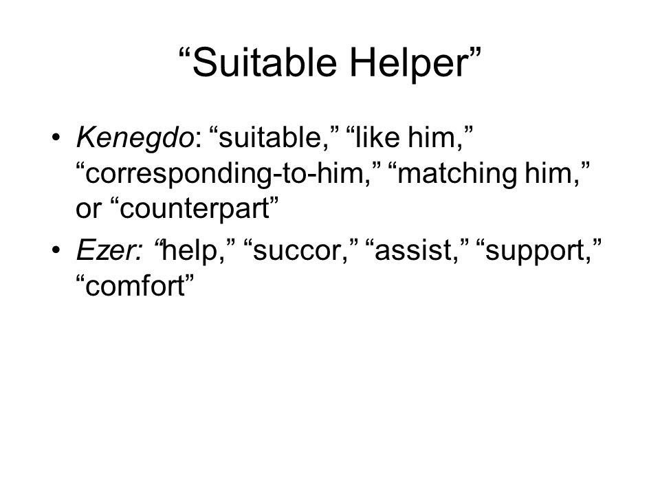 Suitable Helper Kenegdo: suitable, like him, corresponding-to-him, matching him, or counterpart