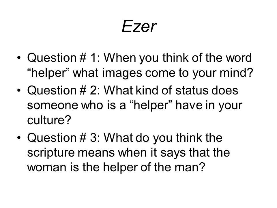 Ezer Question # 1: When you think of the word helper what images come to your mind