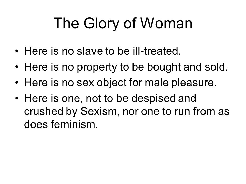 The Glory of Woman Here is no slave to be ill-treated.