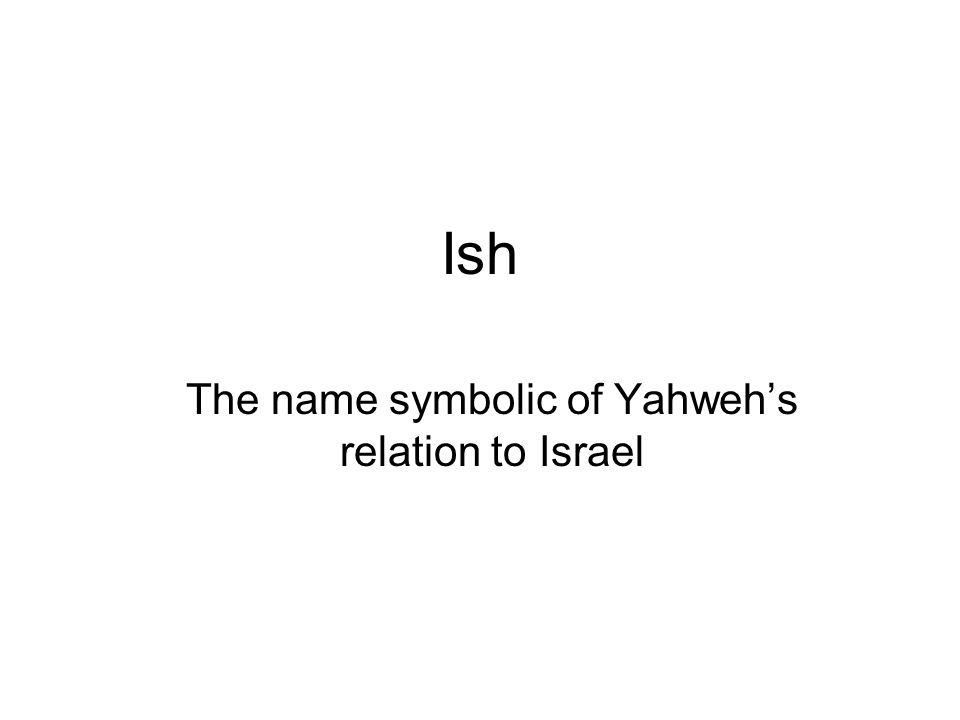 The name symbolic of Yahweh's relation to Israel