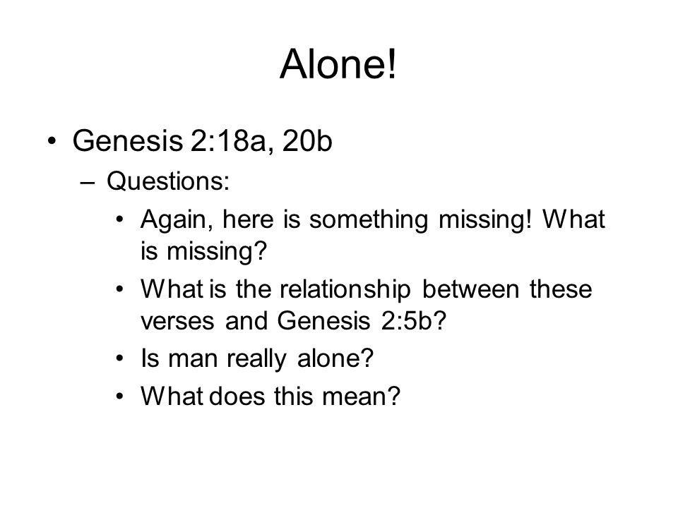 Alone! Genesis 2:18a, 20b Questions: