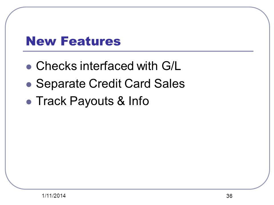 New Features Checks interfaced with G/L Separate Credit Card Sales