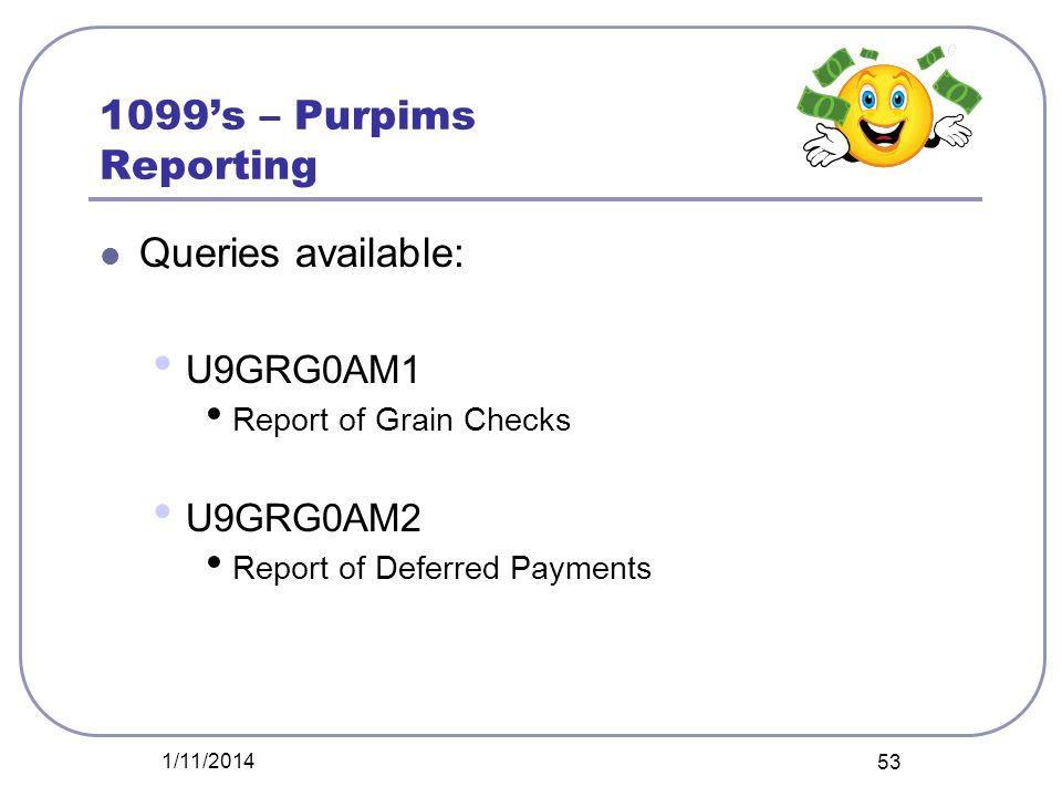 1099's – Purpims Reporting Queries available: U9GRG0AM1 U9GRG0AM2