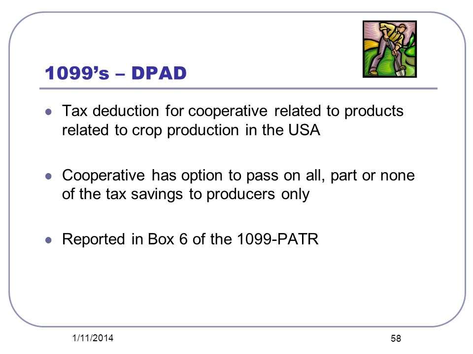 1099's – DPAD Tax deduction for cooperative related to products related to crop production in the USA.