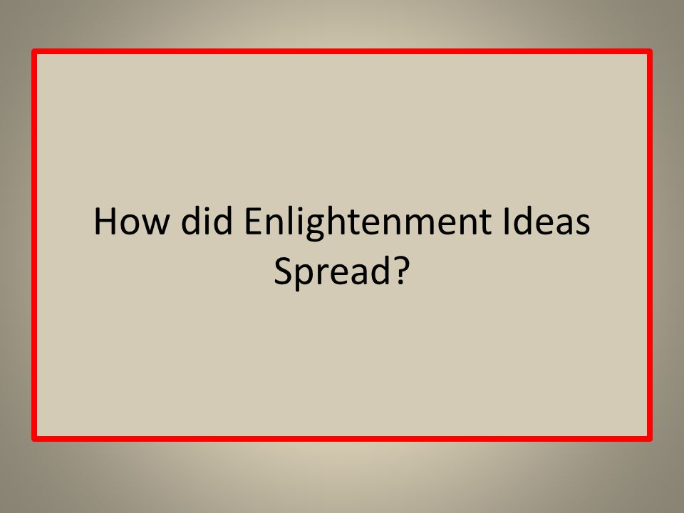 How did Enlightenment Ideas Spread