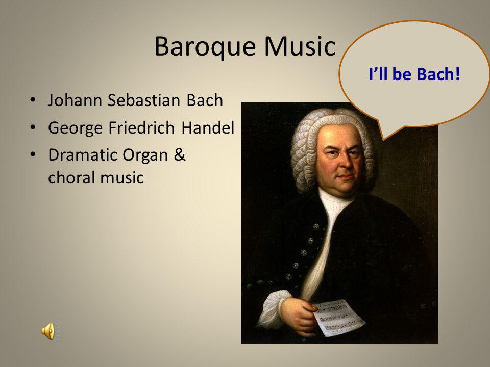 Baroque Music I'll be Bach! Johann Sebastian Bach