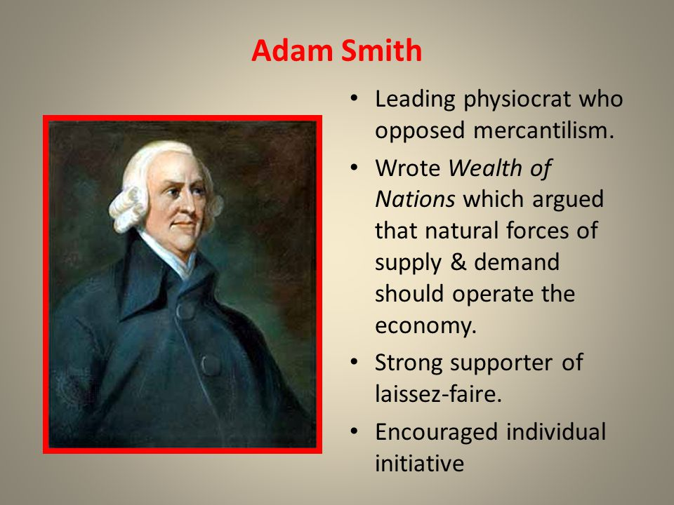 Adam Smith Leading physiocrat who opposed mercantilism.