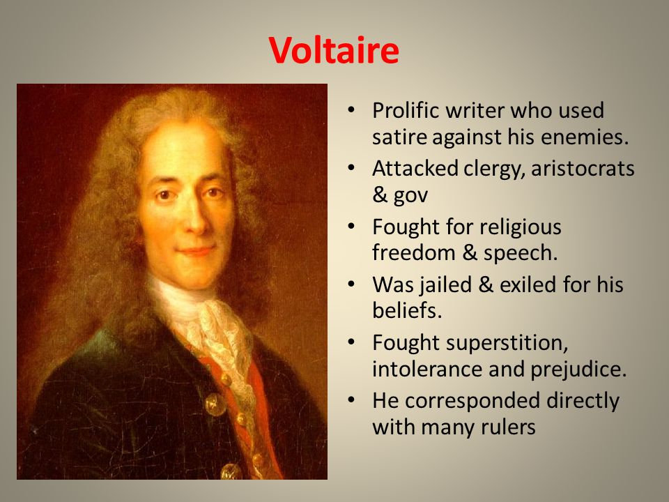 Voltaire Prolific writer who used satire against his enemies.