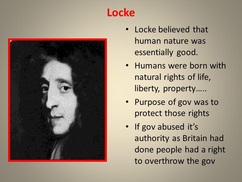 Locke Locke believed that human nature was essentially good.