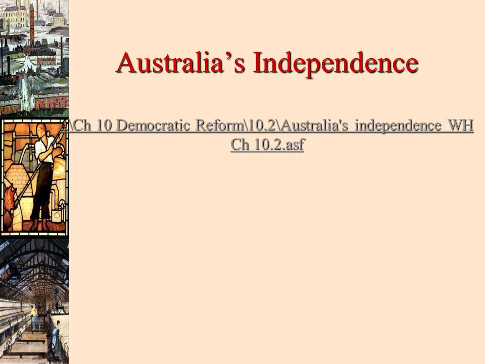 Australia's Independence. \Ch 10 Democratic Reform\10
