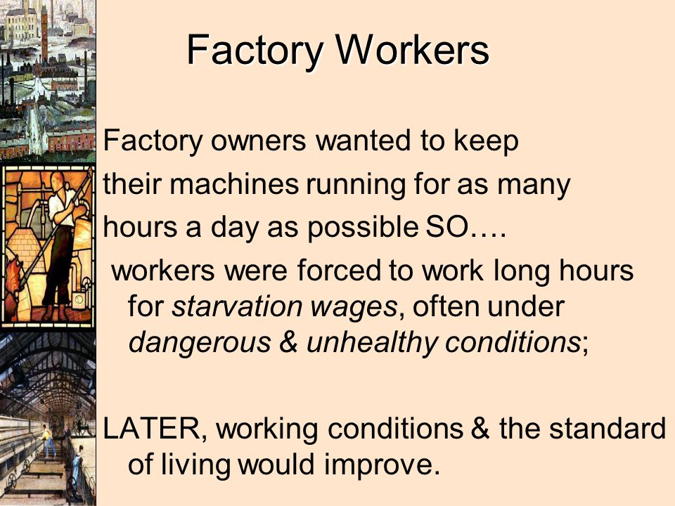 Factory Workers Factory owners wanted to keep