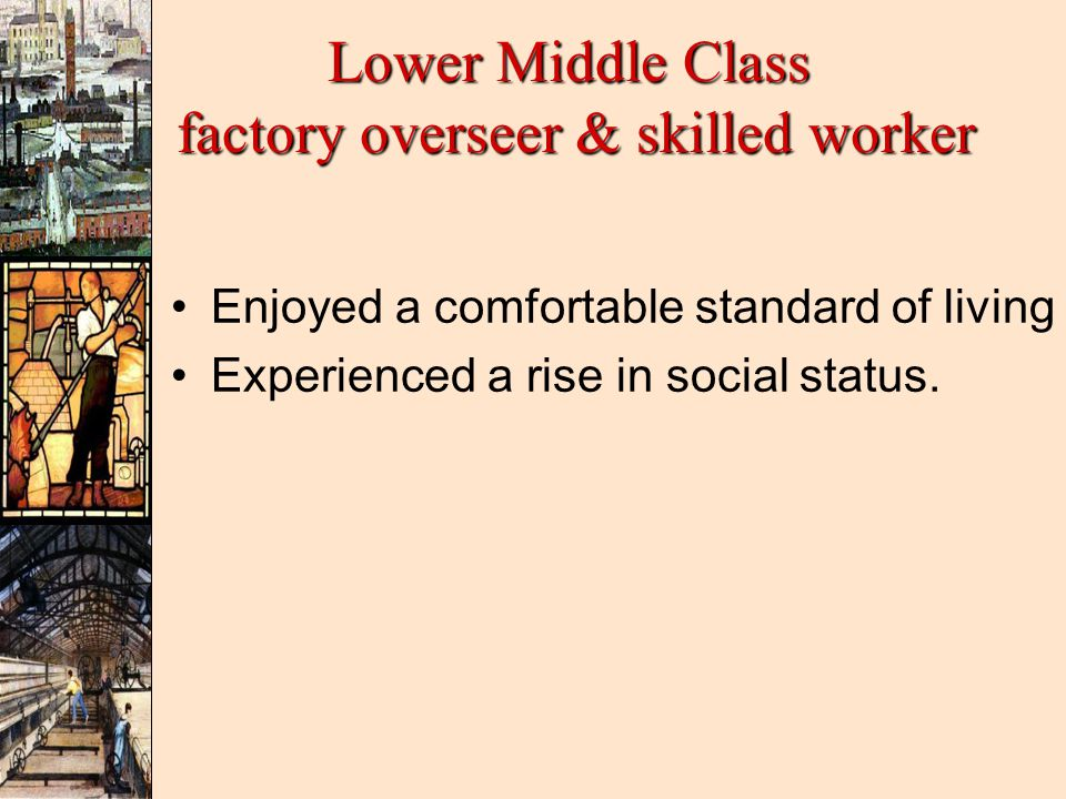 Lower Middle Class factory overseer & skilled worker