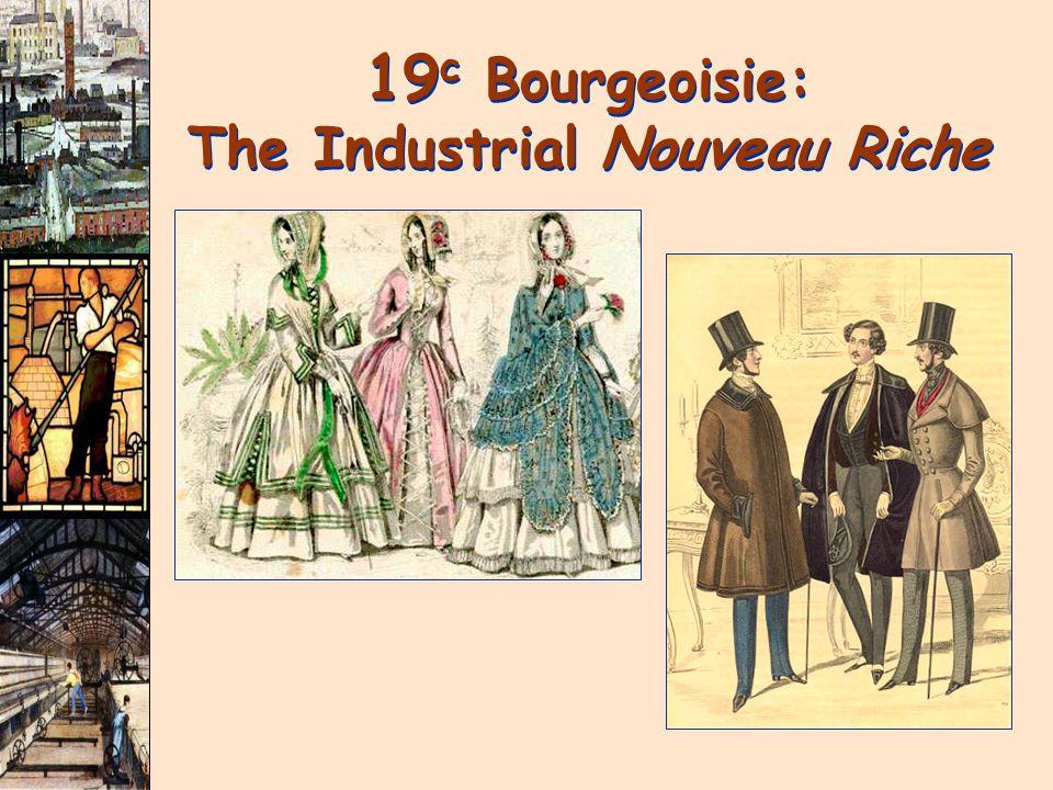 19c Bourgeoisie: The Industrial Nouveau Riche
