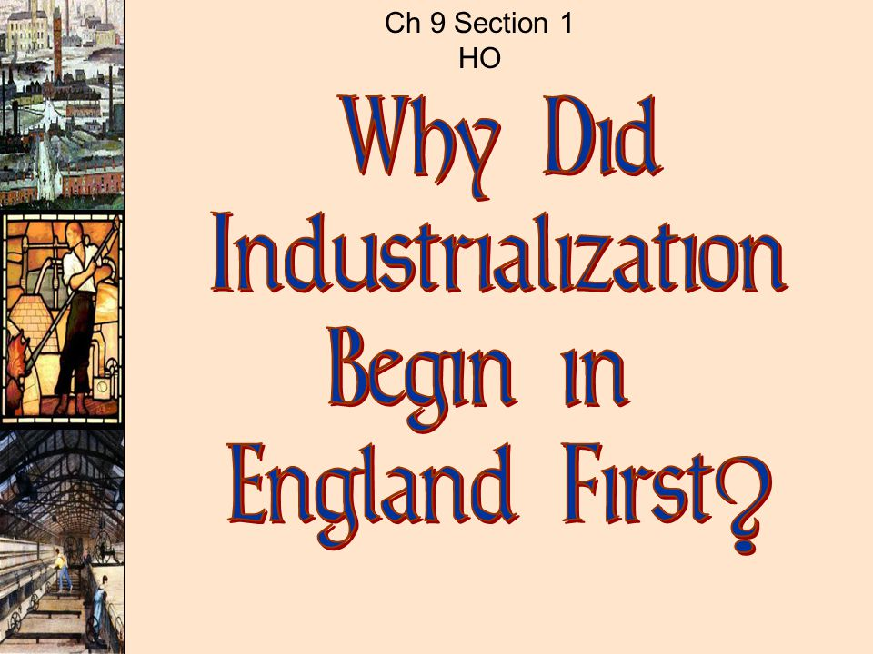 Ch 9 Section 1 HO Why Did Industrialization Begin in England First