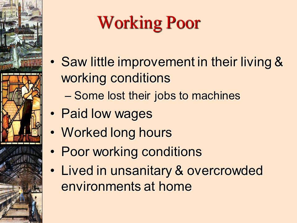 Working Poor Saw little improvement in their living & working conditions. Some lost their jobs to machines.