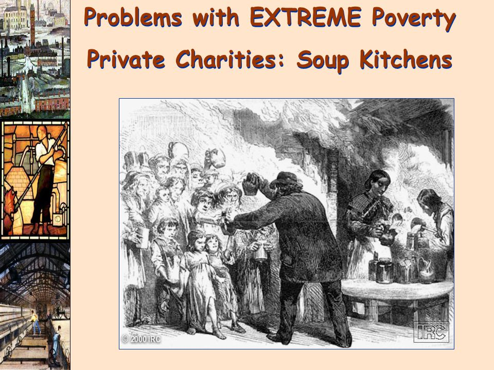 Problems with EXTREME Poverty Private Charities: Soup Kitchens