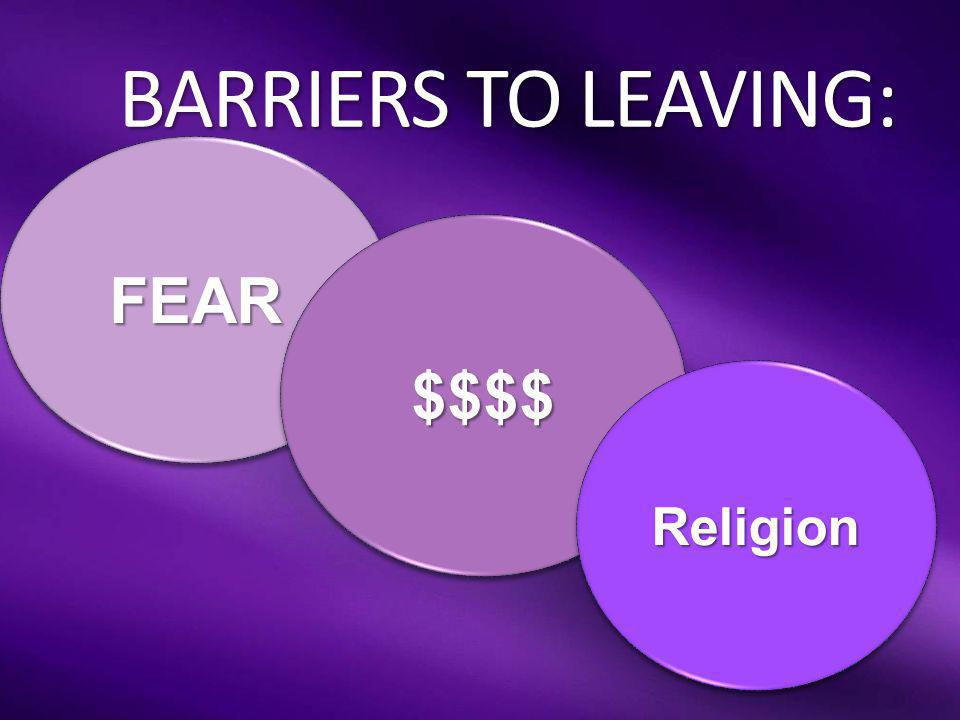 BARRIERS TO LEAVING: FEAR $$$$ Religion