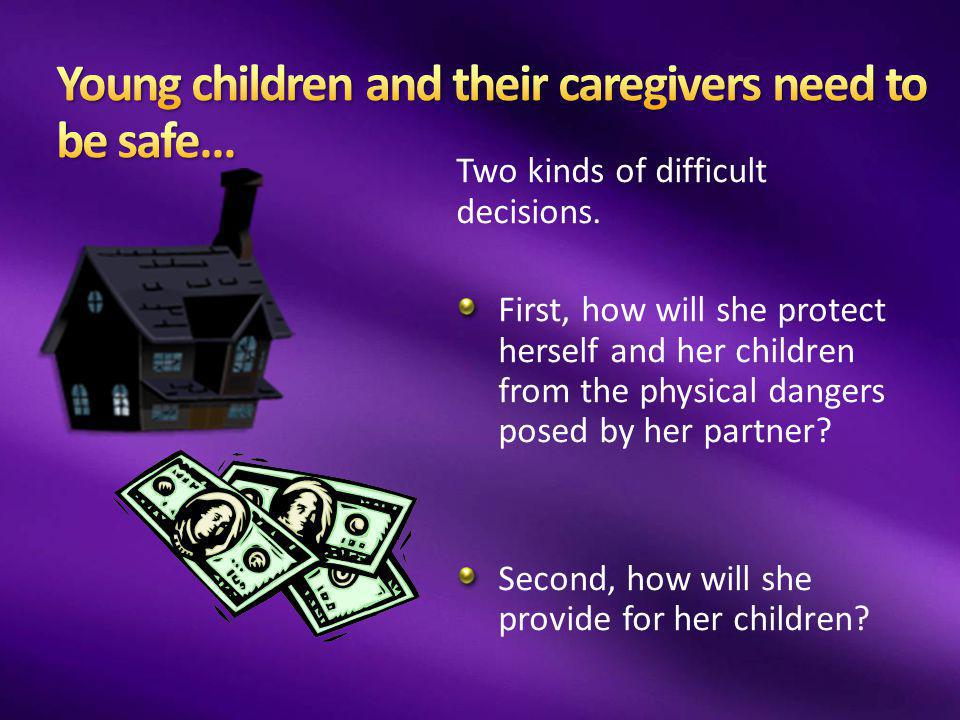 Young children and their caregivers need to be safe…