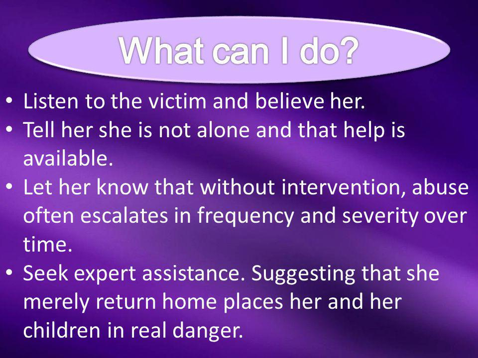 What can I do Listen to the victim and believe her.